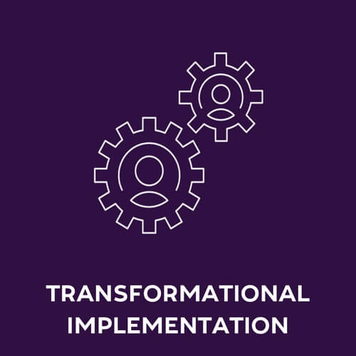 Transformational Implementation